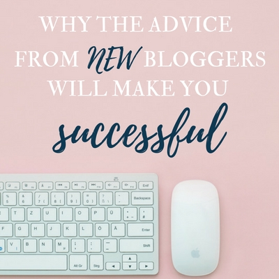 Why the Advice from New Bloggers Will Make You Successful
