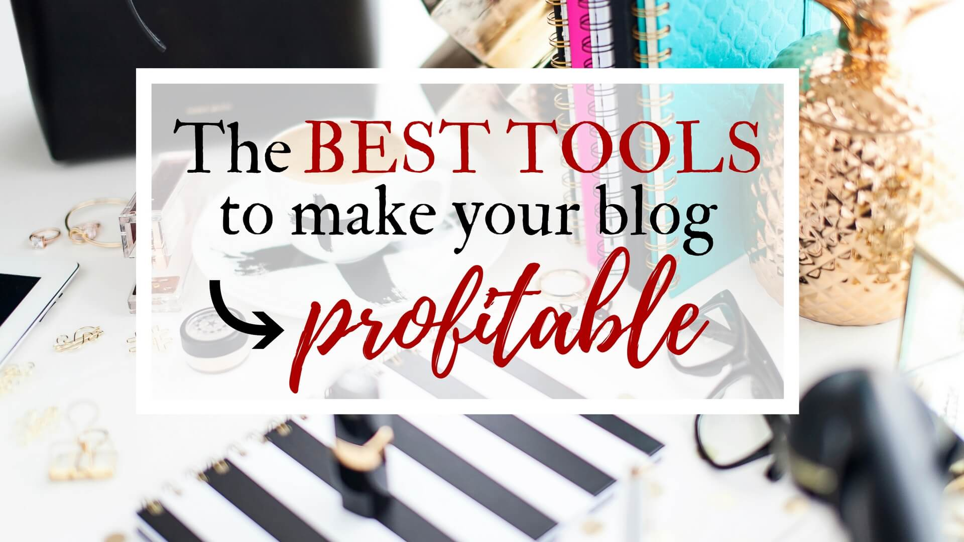 Best blogging tools and resources to make money blogging