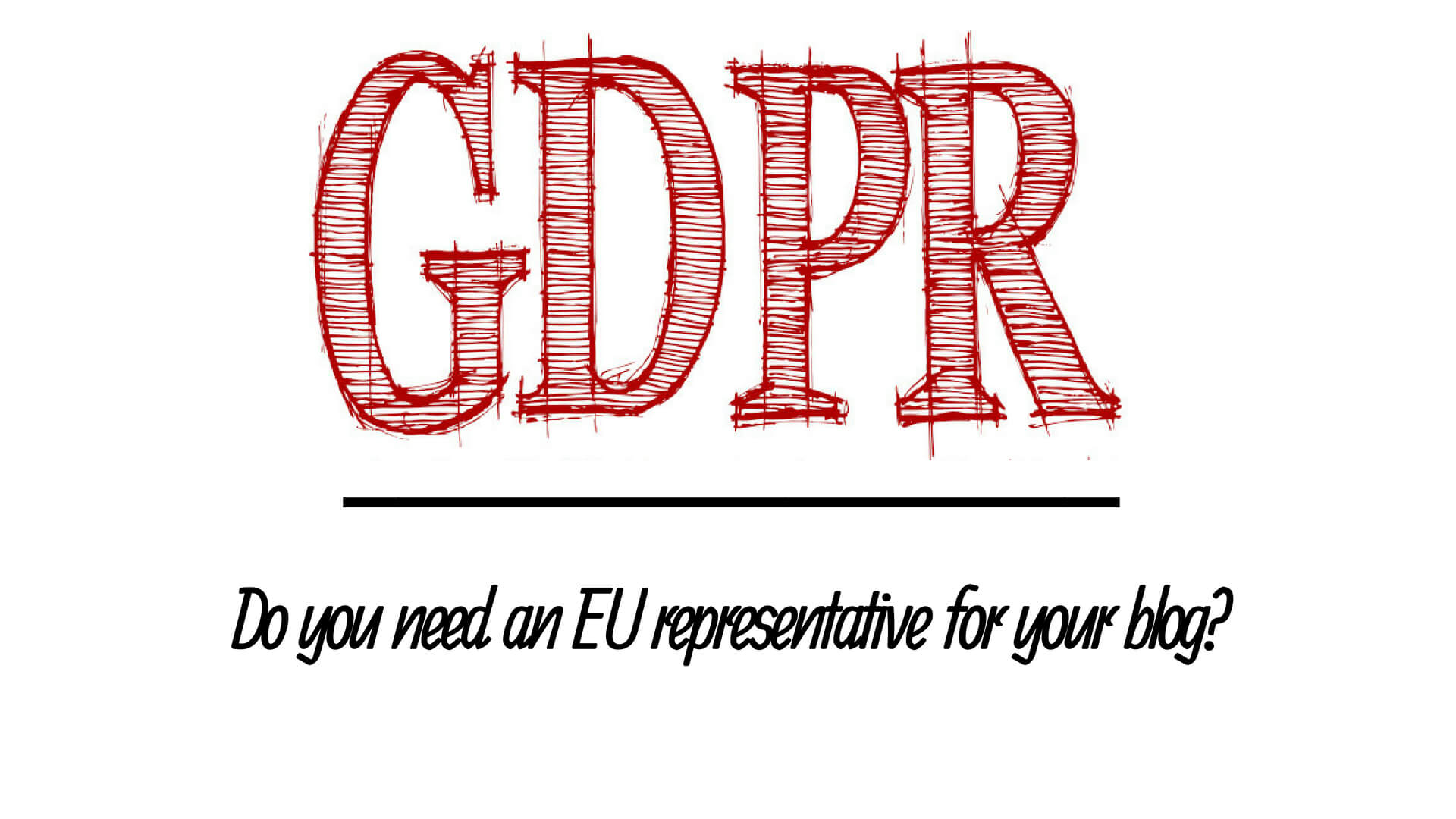 GDPR do you need an EU representative for your blog